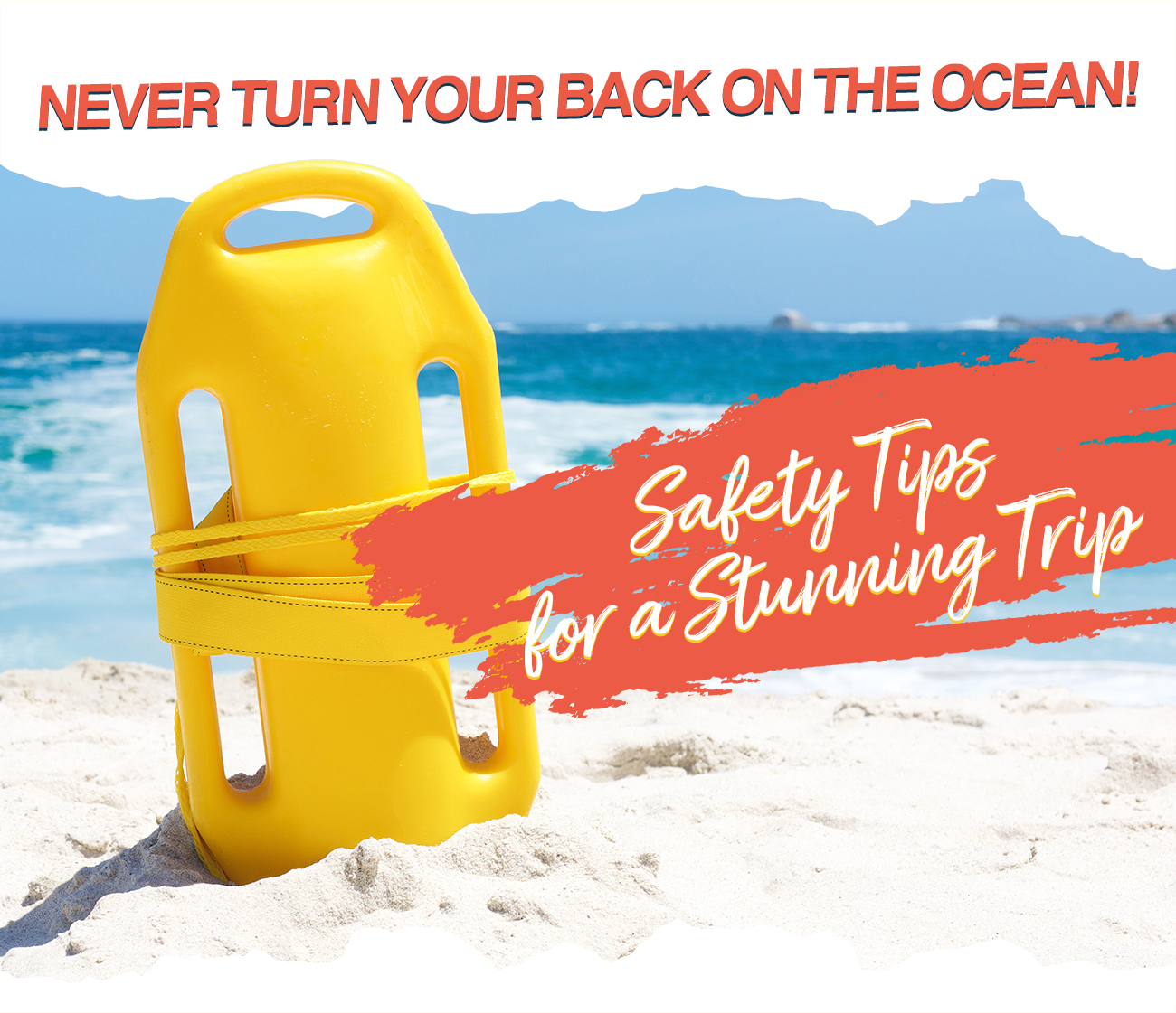Never turn your back on the ocean! Safety Tips for a Stunning Trip
